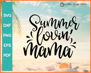 Summer Lovin Mama svg Designs For Cricut Silhouette And eps png Printable Files