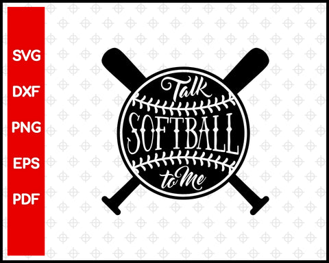 Talk Softball to Me Cut File For Cricut svg, dxf, png, eps, pdf Silhouette Printable Files