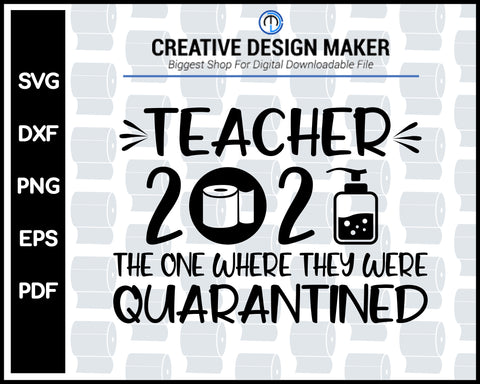 Teacher 2020 Quarantined svg For Cricut Silhouette And eps png Printable Files