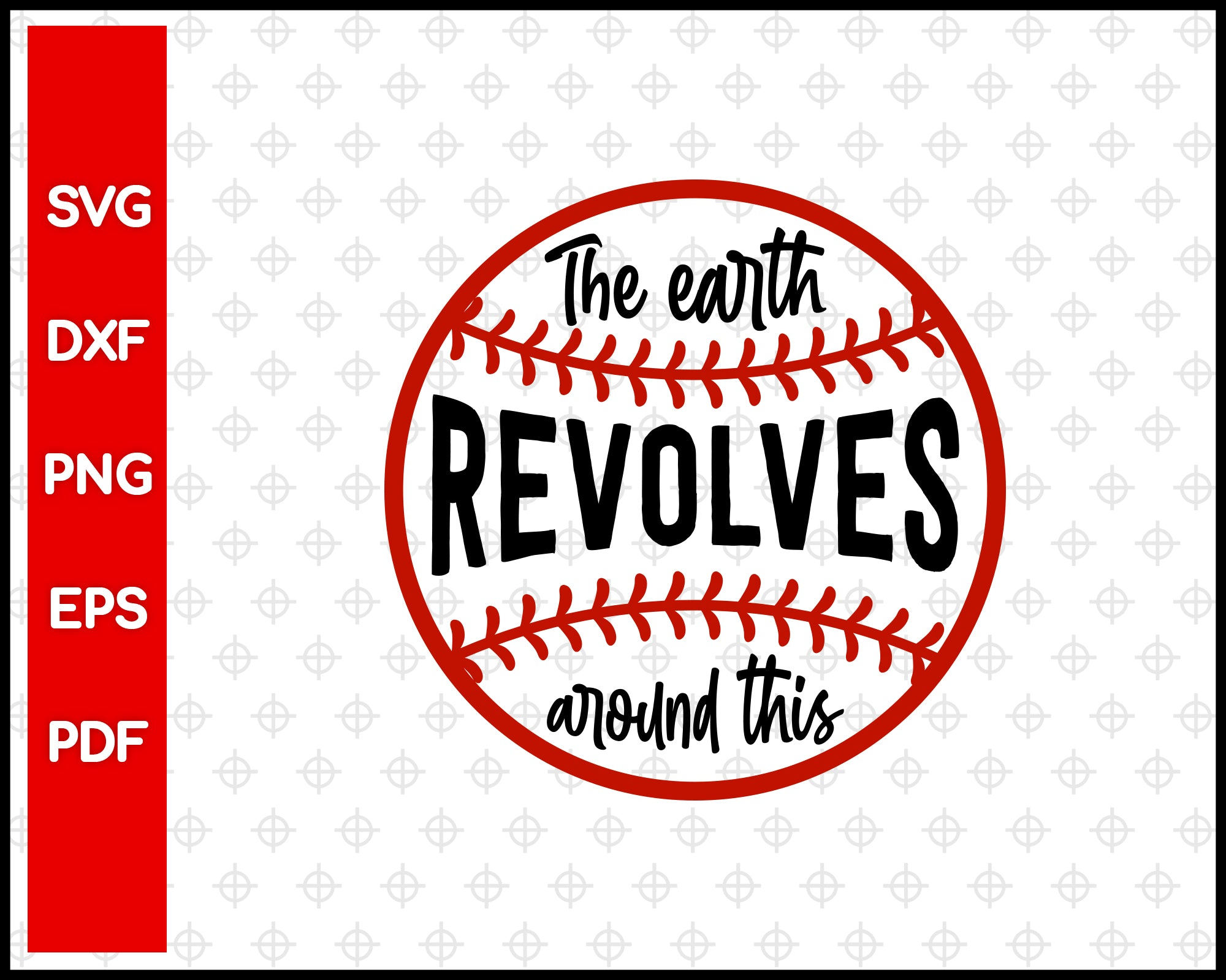 The Earth Revolves Around This Baseball Cut File For Cricut svg, dxf, png, eps, pdf Silhouette Printable Files
