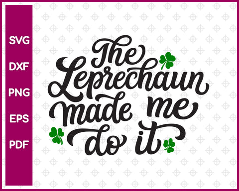 The Leprechaun Made Me Do It Svg, St Patricks day Svg Dxf Png Eps Pdf Printable Files