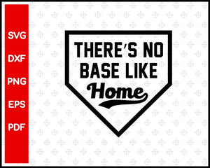 There's No Base Like Home Baseball Cut File For Cricut svg, dxf, png, eps, pdf Silhouette Printable Files