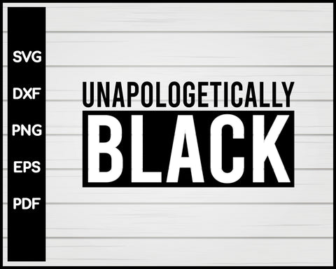 Unapologetically Black Lives Matter Cut File For Cricut Silhouette svg png Printable Files