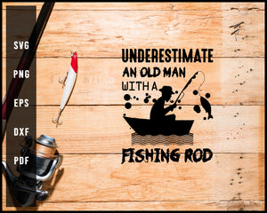 Underestimate An Old Man With A Fishing Rod svg png Silhouette Designs For Cricut And Printable Files