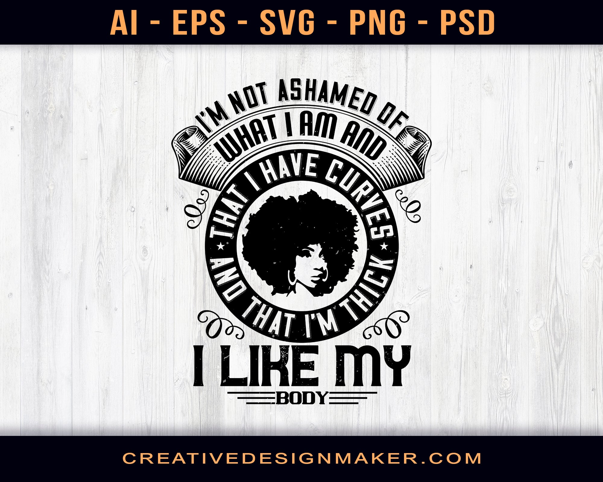 I'm Not Ashamed Of What I Am And That I Have Curves And That I'm Thick. I Like My Body Afro Print Ready Editable T-Shirt SVG Design!