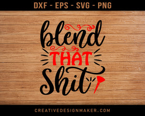 Blend That Shit Adventure T-shirt Svg Dxf Png Eps Design Printable Files!