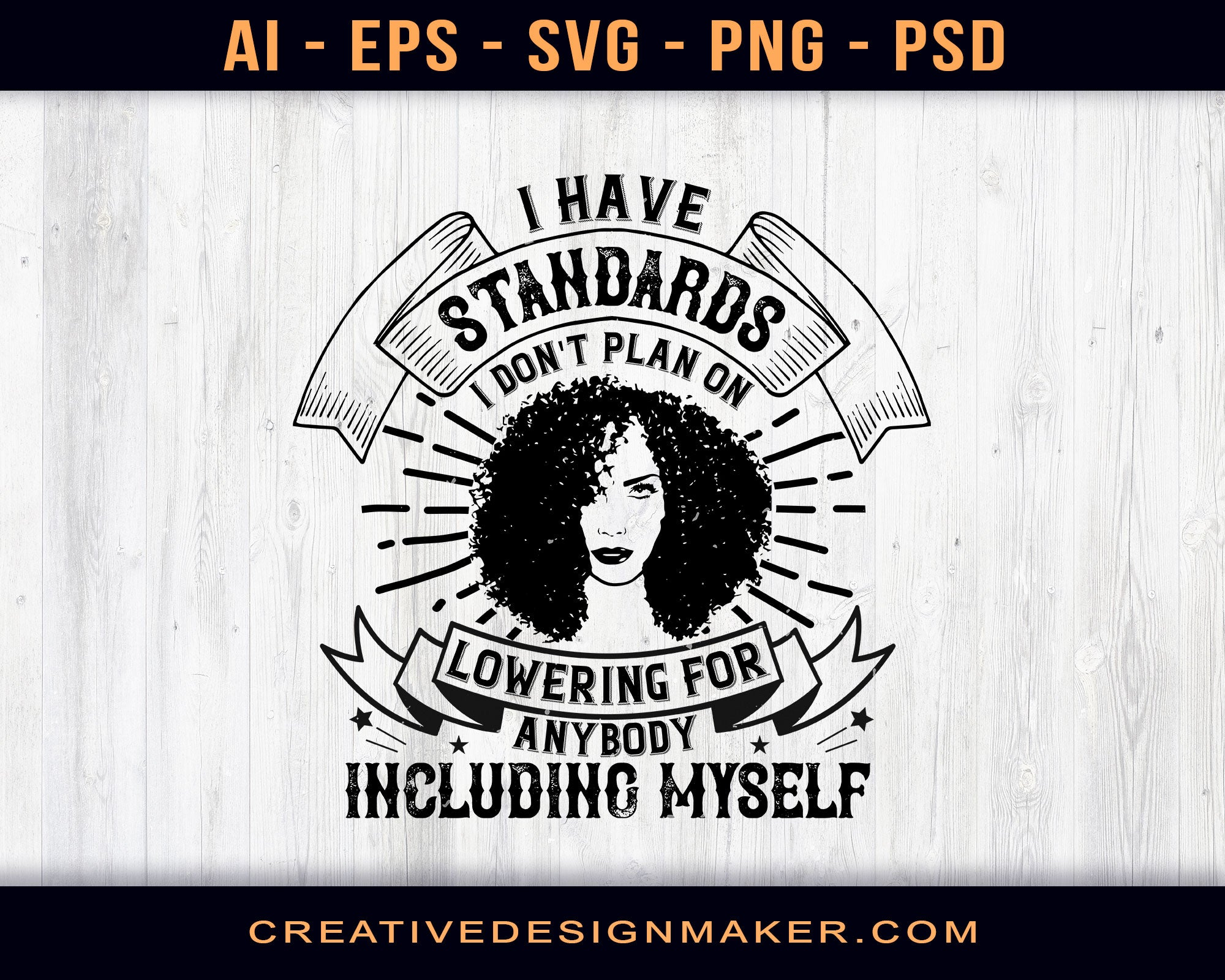 I Have Standards I Don't Plan On Lowering For Anybody Including Myself Afro Print Ready Editable T-Shirt SVG Design!