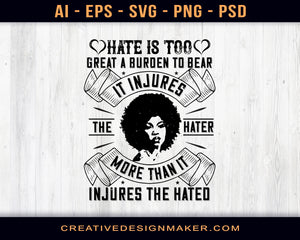 Hate Is Too Great A Burden To Bear. It Injures The Hater More Than It Injures The Hated Afro Print Ready Editable T-Shirt SVG Design!