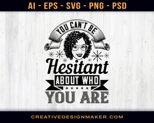 You Can't Be Hesitant About Who You Are Afro Print Ready Editable T-Shirt SVG Design!