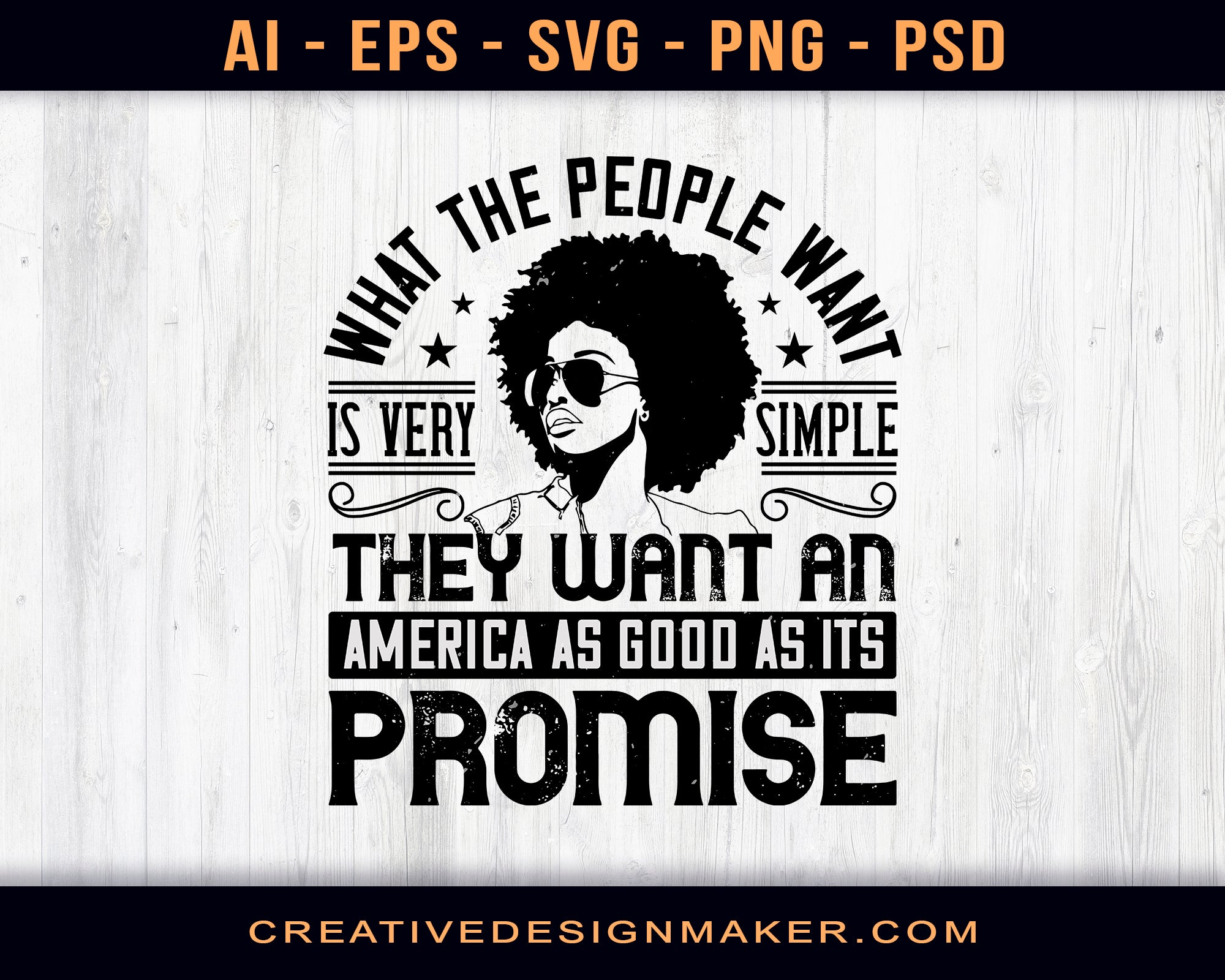 What The People Want Is Very Simple - They Want An America As Good As Its Promise Afro Print Ready Editable T-Shirt SVG Design!