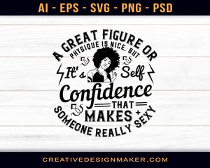 A Great Figure Or Physique Is Nice, But It's Self-Confidence That Makes Someone Really Sexy Afro Print Ready Editable T-Shirt SVG Design!