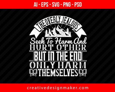 The overly jealous seek to harm and hurt other, but in the end only harm themselves Islamic Print Ready Editable T-Shirt SVG Design!