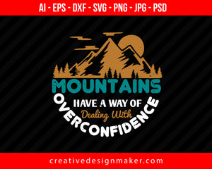 Mountains Have A Way Of Dealing With Overconfidence Hiking Print Ready Editable T-Shirt SVG Design!