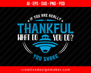 If you are really thankful, what do you do  You share Thanksgiving Print Ready Editable T-Shirt SVG Design!
