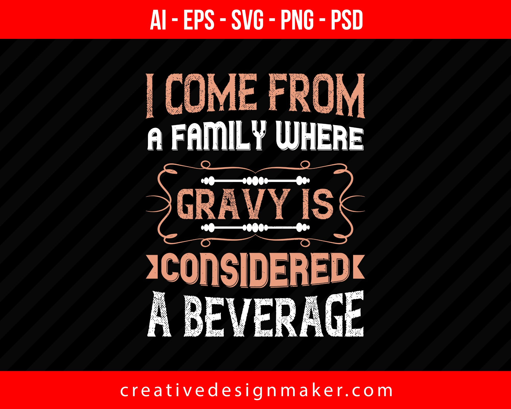 I come from a family where gravy is considered a beverage Thanksgiving Print Ready Editable T-Shirt SVG Design!