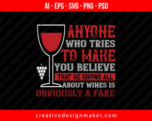 Anyone Who Tries To Make You Believe That He Knows All Wine Print Ready Editable T-Shirt SVG Design!