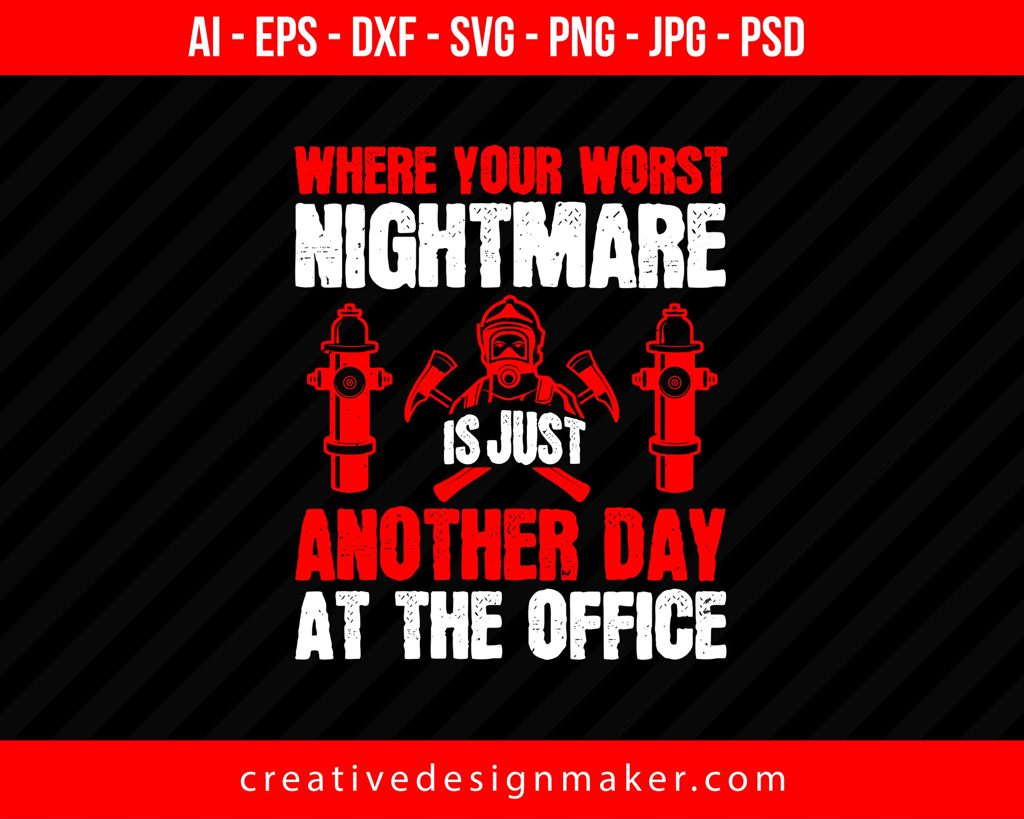 Where Your Worst Nightmare Is Just Another Day At The Office Firefighter Print Ready Editable T-Shirt SVG Design!