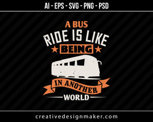 A bus ride is like being in another world Vehicles Print Ready Editable T-Shirt SVG Design!