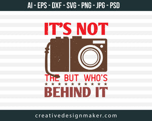 It's Not The But Who's behind It Photography Print Ready Editable T-Shirt SVG Design!