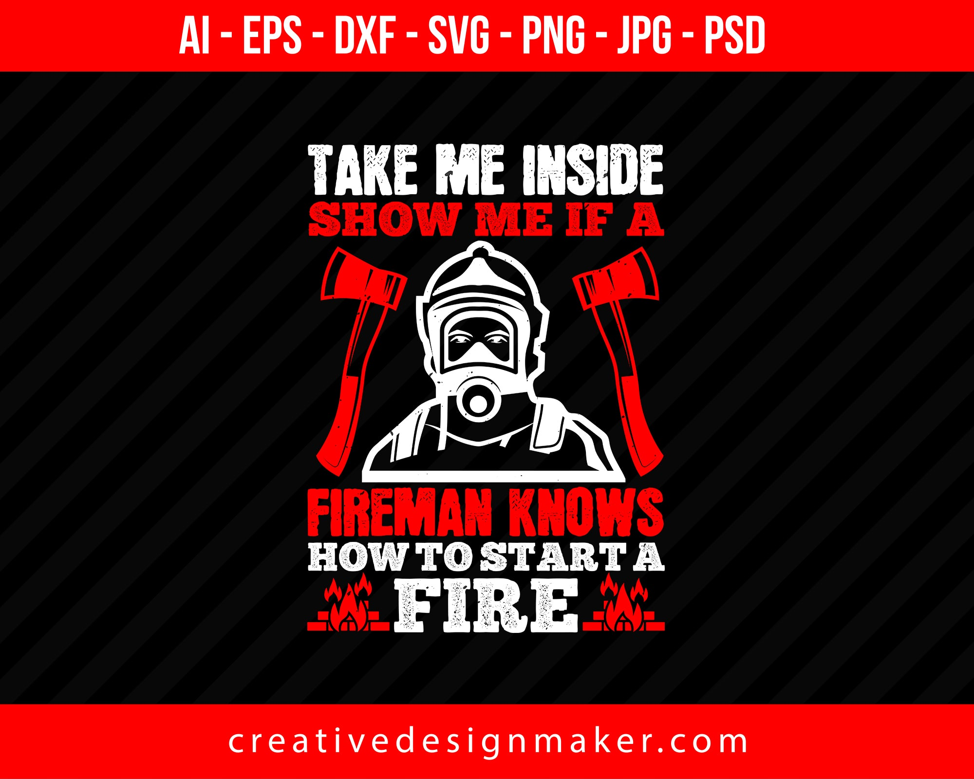 Take Me Inside Show Me If A Fireman Knows How To Strata Firefighter Print Ready Editable T-Shirt SVG Design!