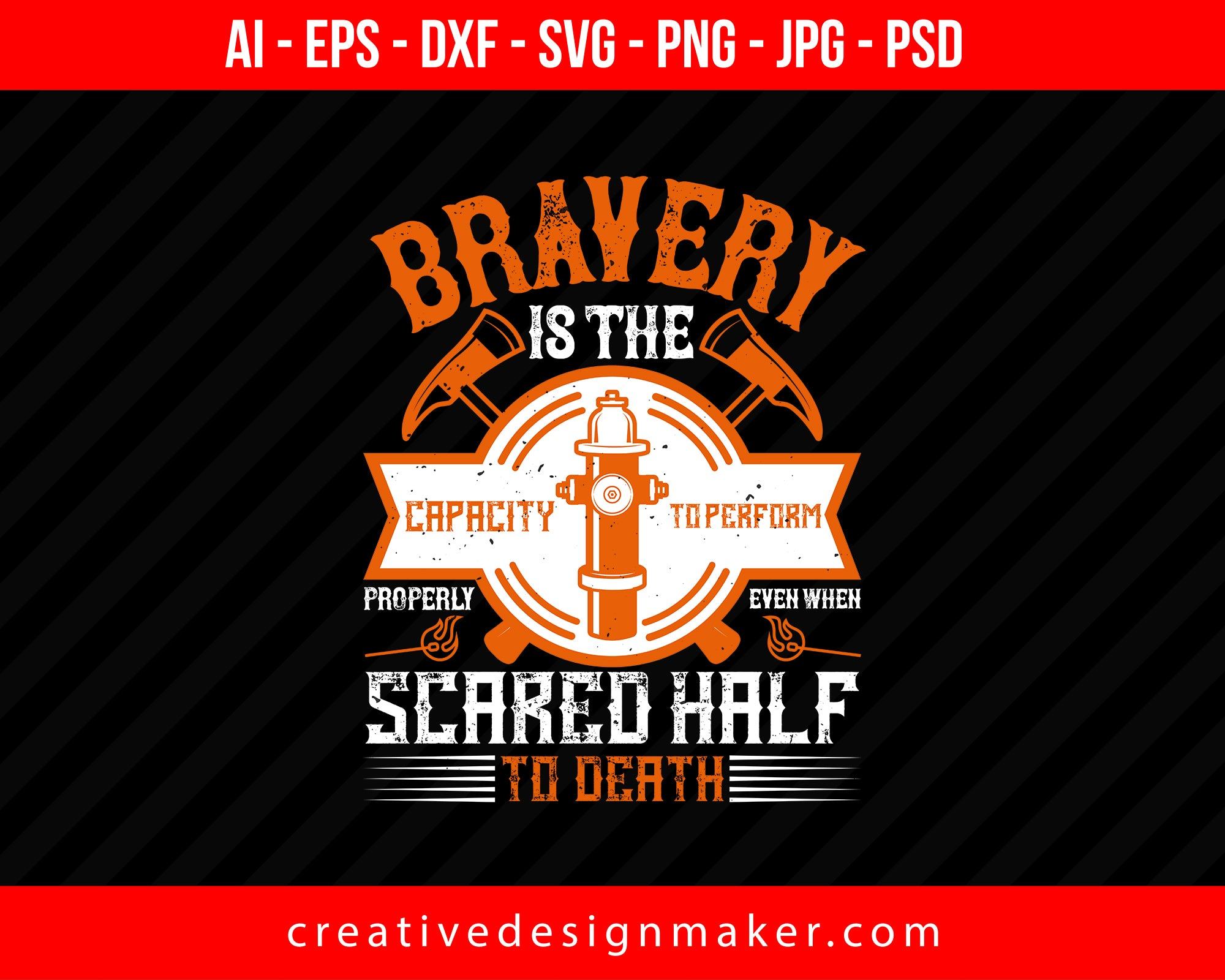 Bravery Is The Capacity To Perform Properly Even When Scared Half To Death Firefighter Print Ready Editable T-Shirt SVG Design!