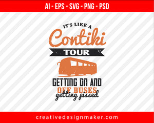 Its like a Contiki tour, getting on and off buses, getting pissed Vehicles Print Ready Editable T-Shirt SVG Design!