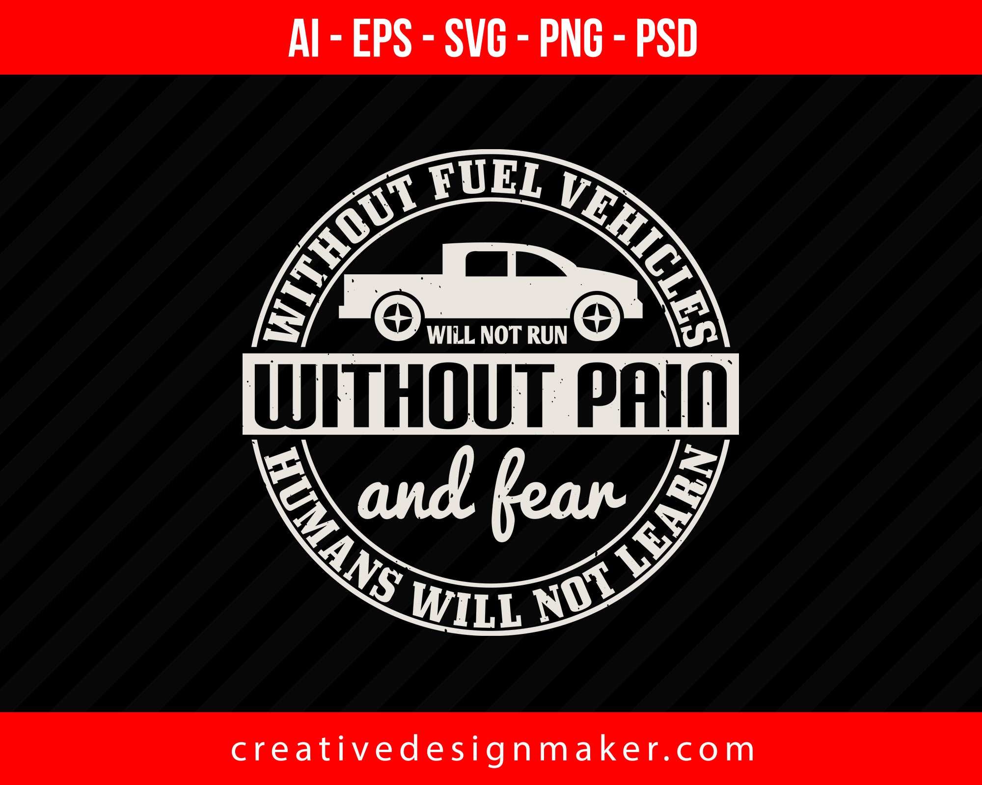 Without fuel vehicles will not run without pain and fear humans will not learn Vehicles Print Ready Editable T-Shirt SVG Design!