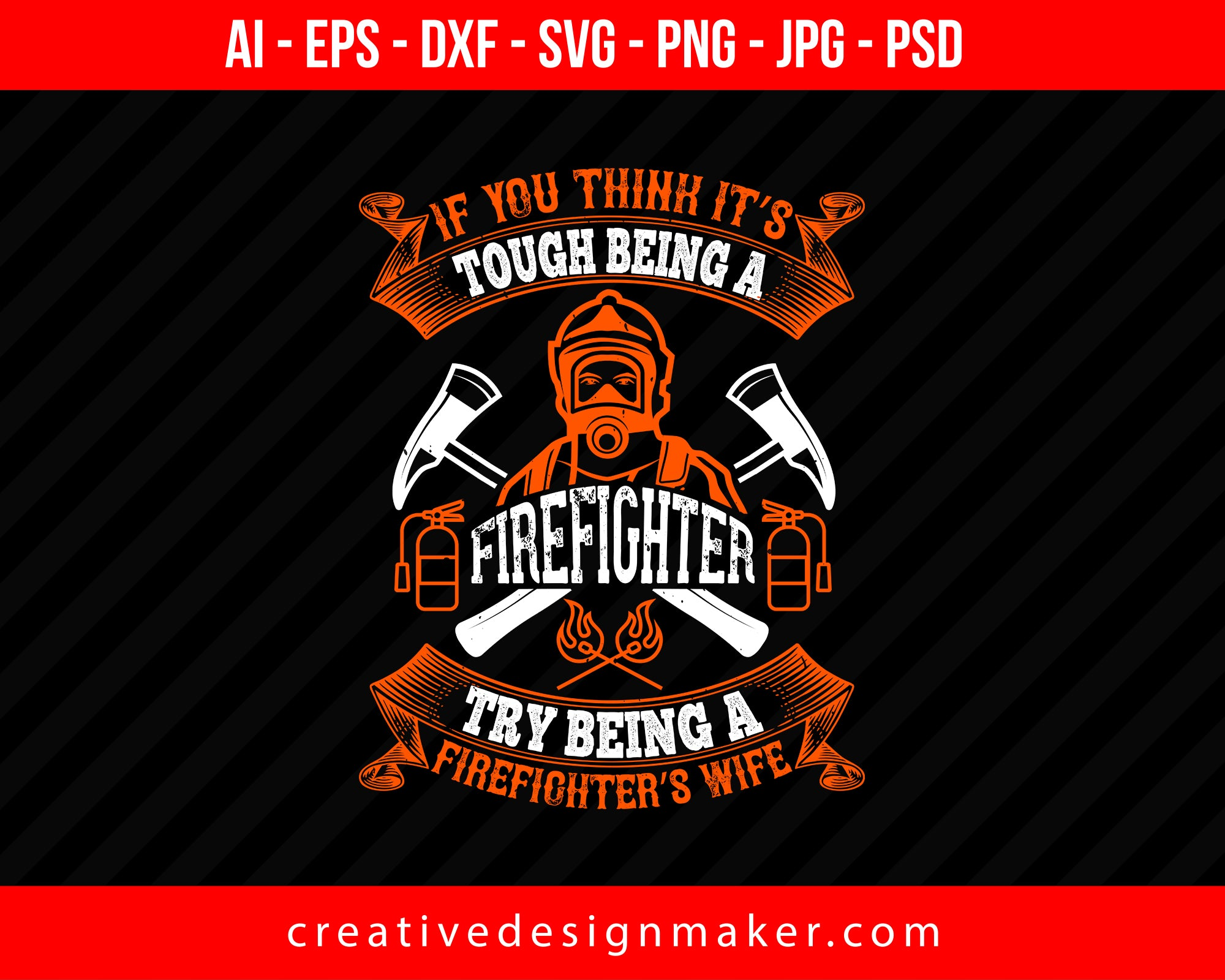 If You Think It's Tough Being A Firefighter, Try Being A Firefighter's Wife Print Ready Editable T-Shirt SVG Design!