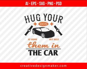 Hug your kids at home, but belt them in the car Vehicles Print Ready Editable T-Shirt SVG Design!