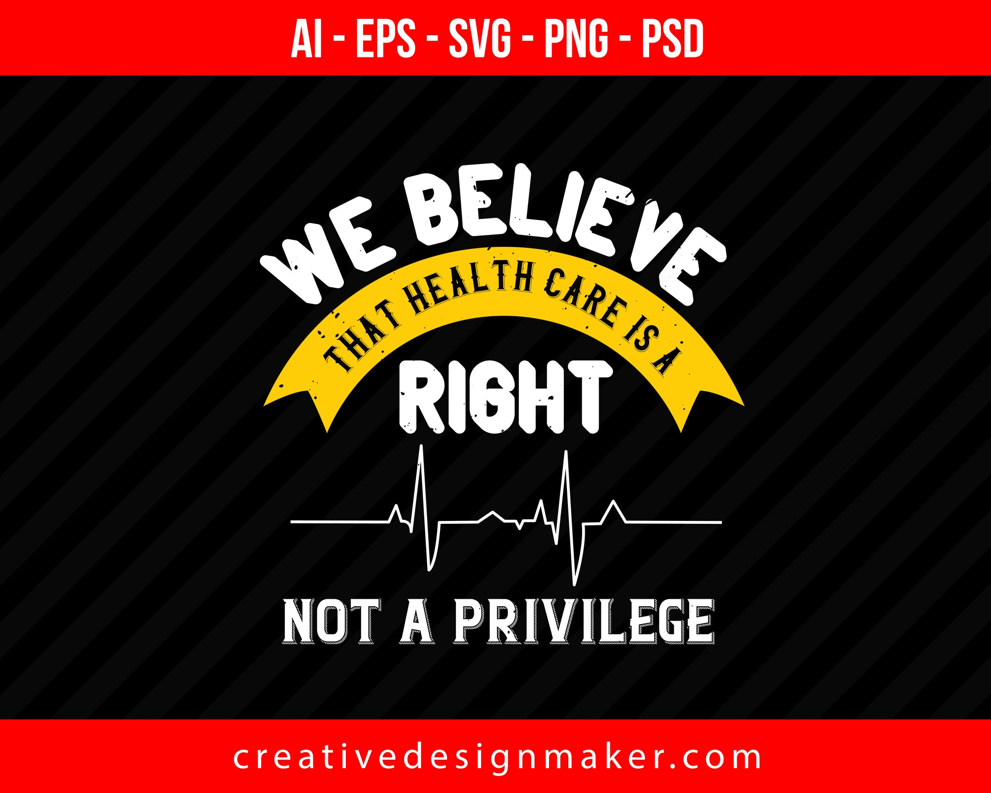 We Believe That Health Care Is A Right, Not A Privilege World Health Print Ready Editable T-Shirt SVG Design!