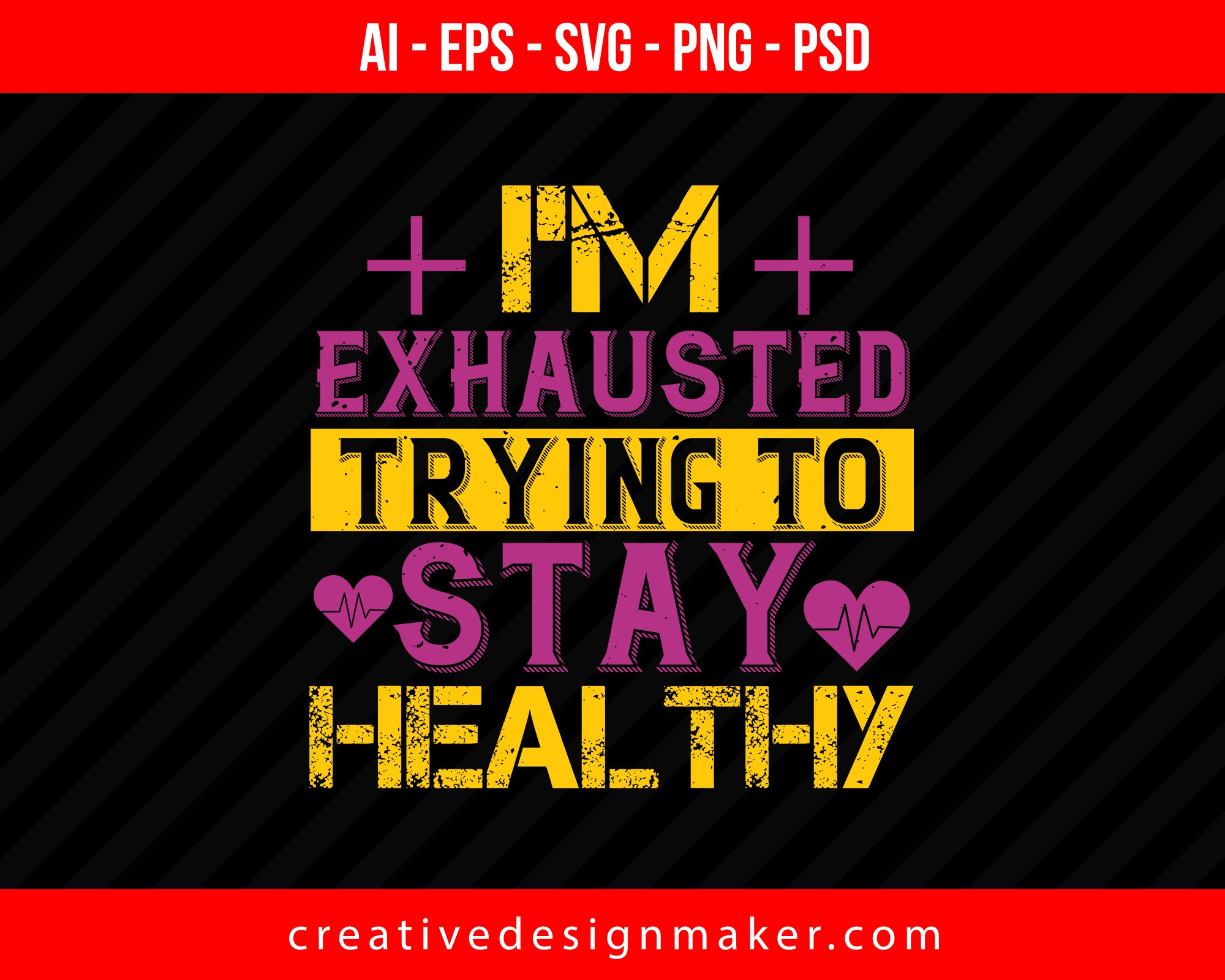 I'm Exhausted Trying To Stay Healthy World Health Print Ready Editable T-Shirt SVG Design!