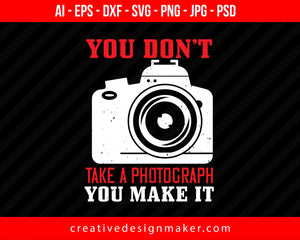 You Don't Take A Photograph Print Ready Editable T-Shirt SVG Design!