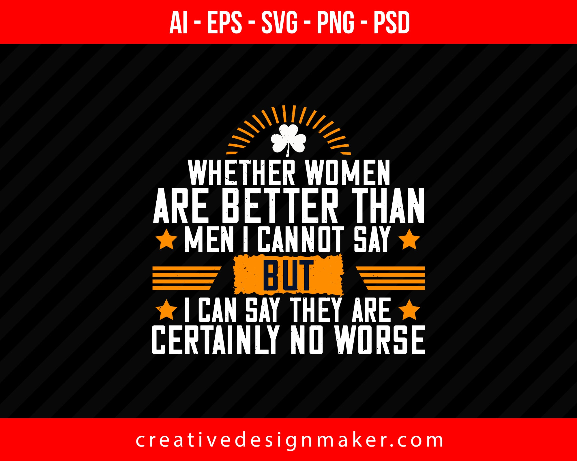 Whether women are better than men I cannot say – but I can say they are certainly no worse Women's Day Print Ready Editable T-Shirt SVG Design!