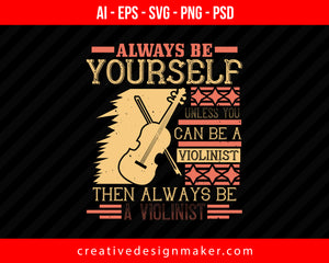 Always be yourself unless you can be a violinist then always be a violinist Print Ready Editable T-Shirt SVG Design!