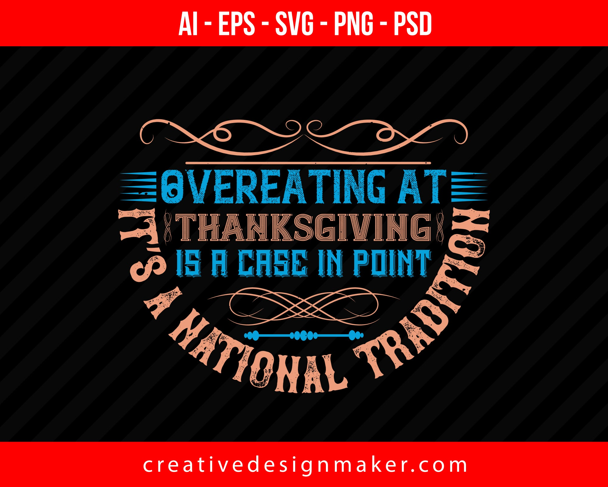 Overeating at Thanksgiving is a case in point. It's a national tradition Print Ready Editable T-Shirt SVG Design!