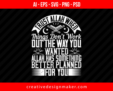 Trust Allah when things don't work out the way you wanted. Allah has something better planned for you Islamic Print Ready Editable T-Shirt SVG Design!