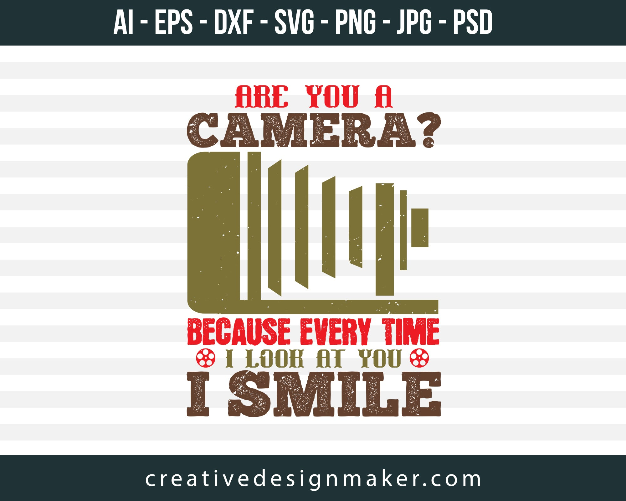 Are You A Camera Because Every time Photography Print Ready Editable T-Shirt SVG Design!