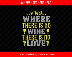 Where There Is No Wine There Is No Love Print Ready Editable T-Shirt SVG Design!