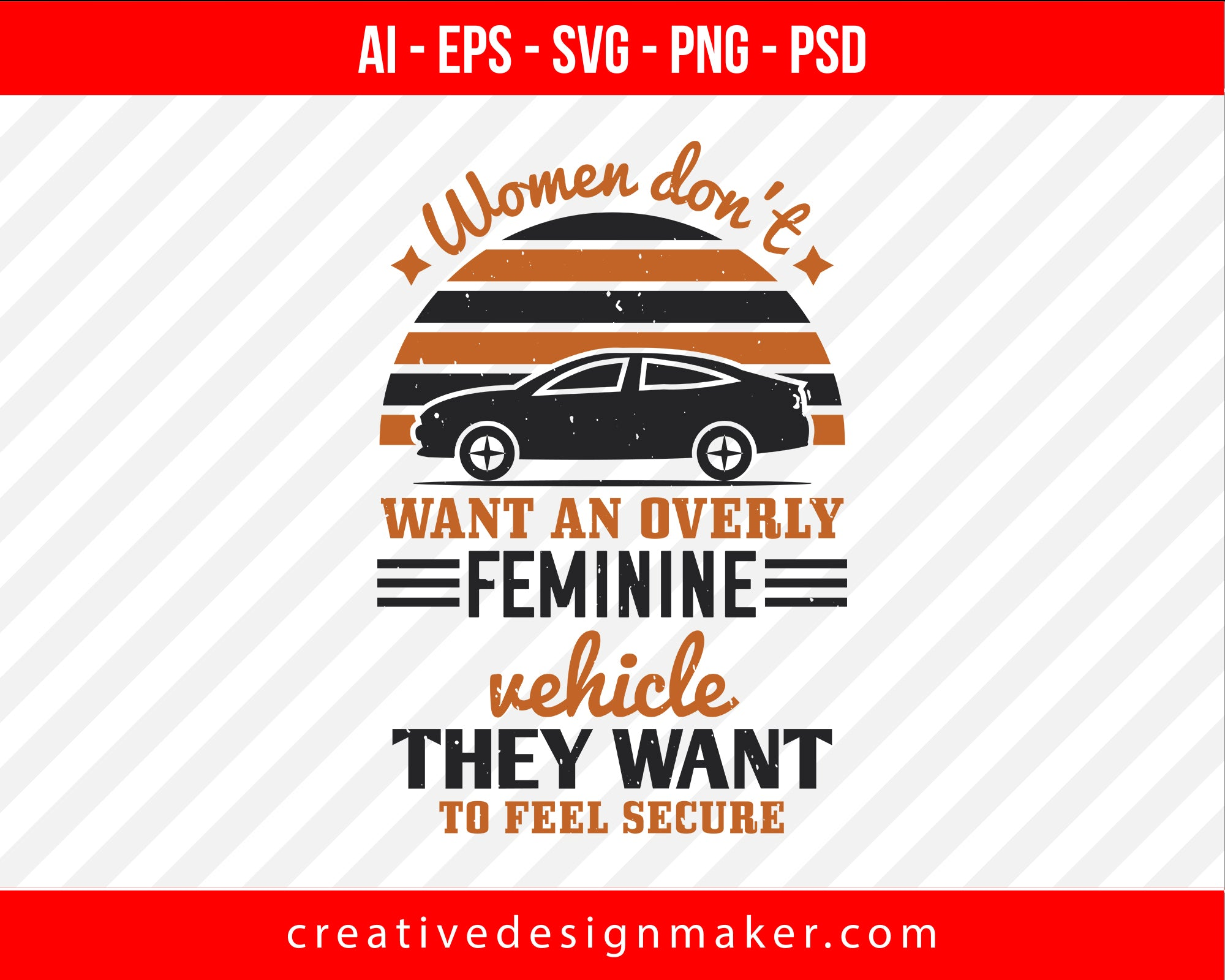 Women don't want an overly feminine vehicle - they want to feel secure Print Ready Editable T-Shirt SVG Design!