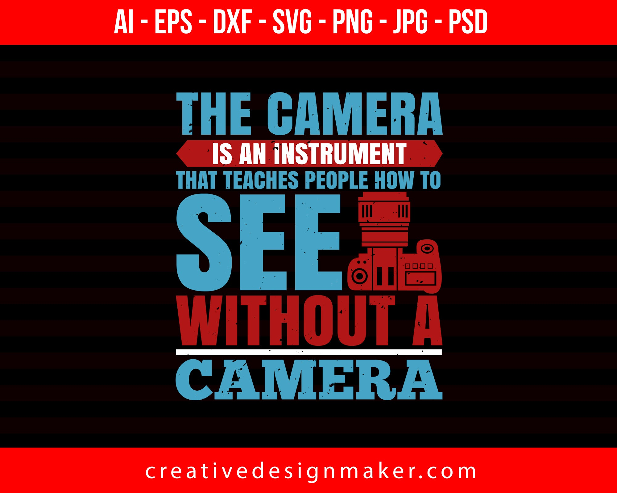 The Camera Is An Instrument Photography Print Ready Editable T-Shirt SVG Design!