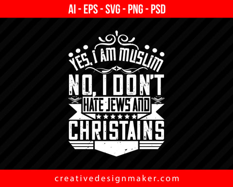 yes, I am Muslim. no, I don't hate jews and christains Islamic Print Ready Editable T-Shirt SVG Design!