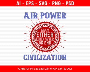 Air Power May Either End War or End CivilizationAir Power May Either End War or End Civilization Air Force Print Ready Editable T-Shirt SVG Design!