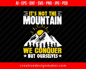 It's Not The Mountain We Conquer, But Ourselves Hiking Print Ready Editable T-Shirt SVG Design!