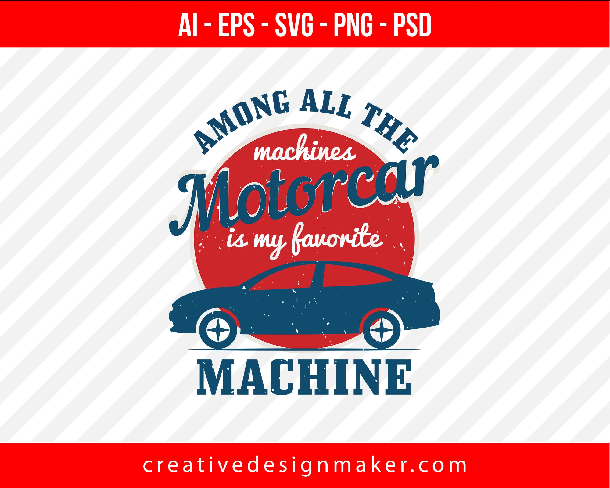Among all the machines, motorcar is my favorite machine Vehicles Print Ready Editable T-Shirt SVG Design!