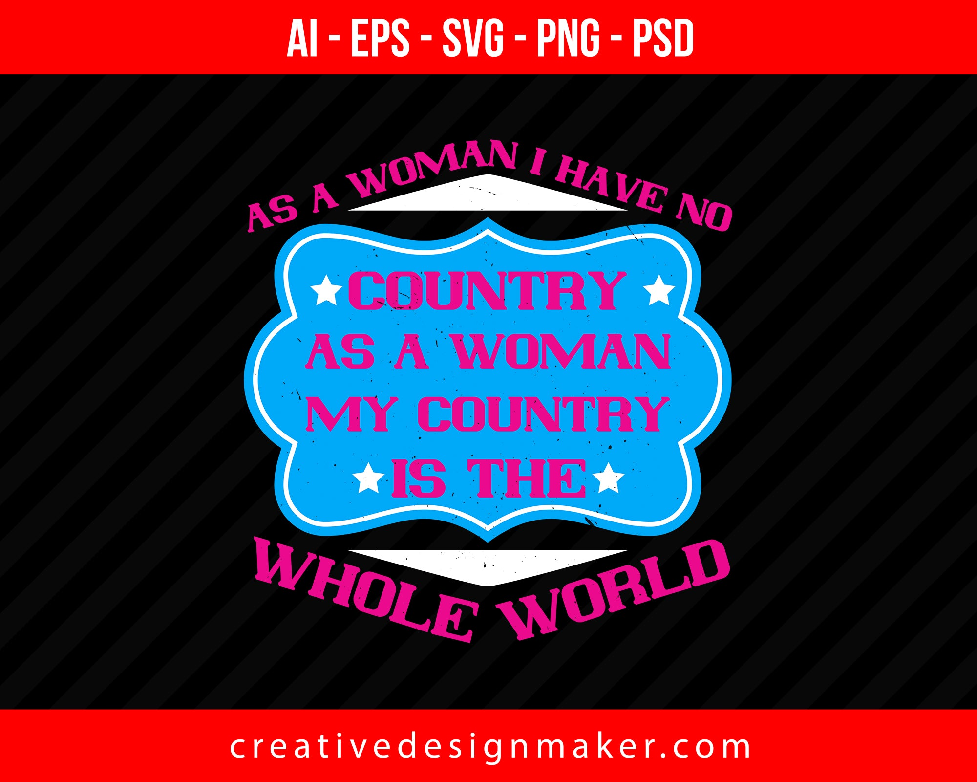 As a woman I have no country. As a woman my country is the whole world Print Ready Editable T-Shirt SVG Design!