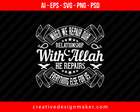 When we repair our relationship with Allah, He repairs everything else for us Islamic Print Ready Editable T-Shirt SVG Design!