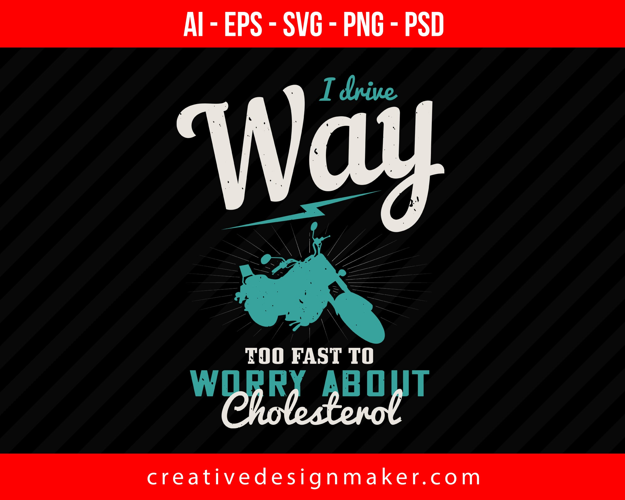 I drive way too fast to worry about cholesterol Vehicles Print Ready Editable T-Shirt SVG Design!