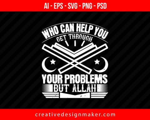 Who can help you get through your problems But ALLAH Islamic Print Ready Editable T-Shirt SVG Design!