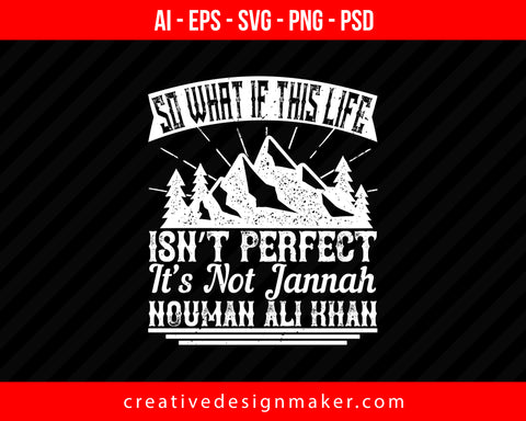 So What if this life isn't perfect it's not jannah. Nouman Ali Khan Islamic Print Ready Editable T-Shirt SVG Design!