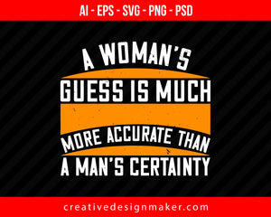A Woman's guess is much more accurate than a man's certainty Print Ready Editable T-Shirt SVG Design!